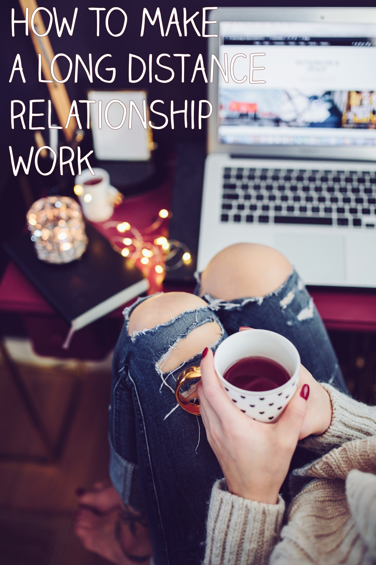 5 tips on how to make a long distance relationshipwork