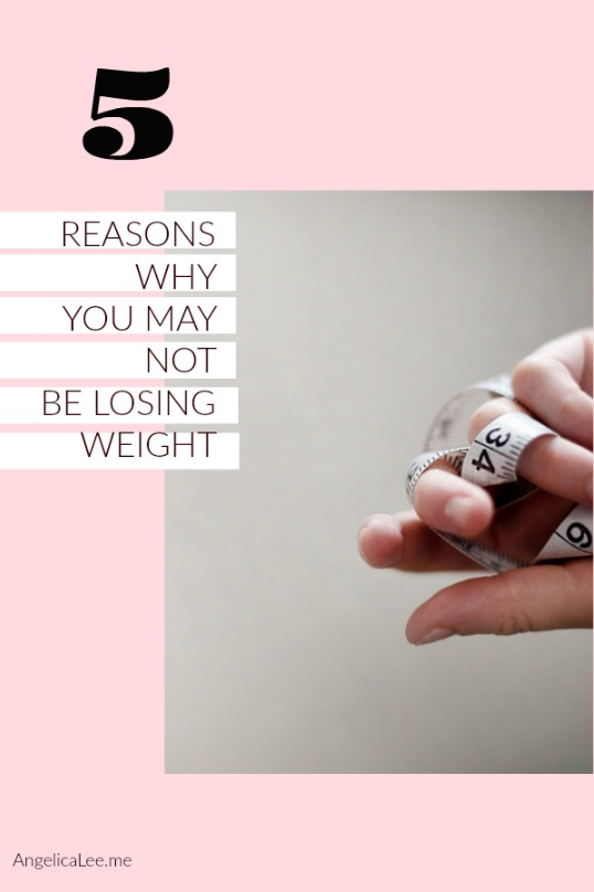 5 Reasons Why You May Not Be Losing Weight